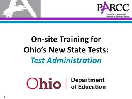 1 On-site Training for Ohio's New State Tests: Test Administration.