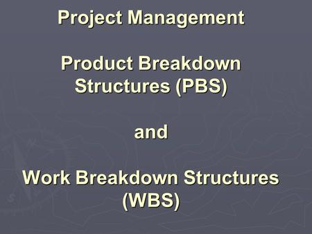 Project Management Product Breakdown Structures (PBS) and Work Breakdown Structures (WBS)