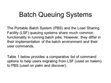 Batch Queuing Systems The Portable Batch System (PBS) and the Load Sharing Facility (LSF) queuing systems share much common functionality in running batch.