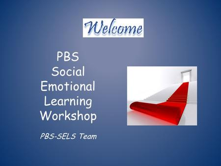 PBS Social Emotional Learning Workshop PBS-SELS Team.