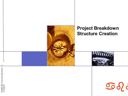 © ABB AB, Corporate Research - 1 5/19/2015 abb Project Breakdown Structure Creation.