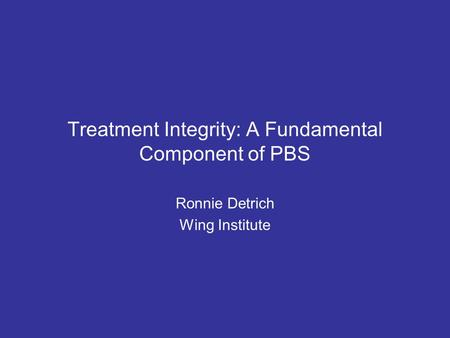 Treatment Integrity: A Fundamental Component of PBS Ronnie Detrich Wing Institute.