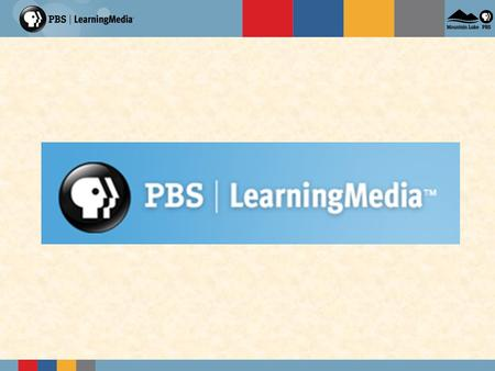 What is PBS LearningMedia? An integrated service that includes the best of public broadcasting partners, drawing on:  WGBH Teachers' Domain  PBS Digital.