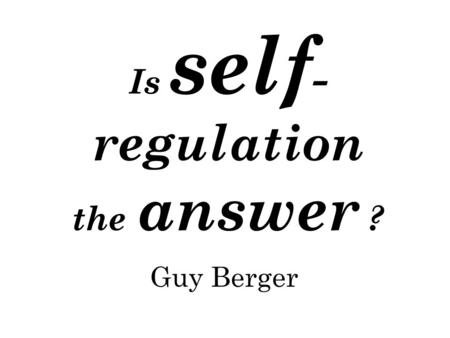 Is self - regulation the answer ? Guy Berger. A tale from the tip of Africa 1.
