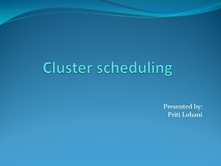 Presented by: Priti Lohani. What is cluster? It is a group of loosely coupled computers. They are arranged in a way to improvise in a speed and reliability.