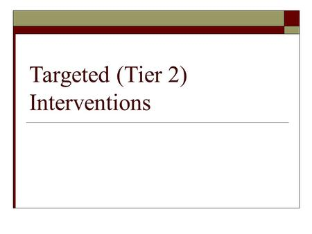 Targeted (Tier 2) Interventions. Universal Interventions: School-/Classroom- Wide Systems for All Students, Staff, & Settings Targeted Group Interventions:
