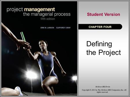 Defining the Project CHAPTER FOUR Student Version Copyright © 2011 by The McGraw-Hill Companies, Inc. All rights reserved. McGraw-Hill/Irwin.