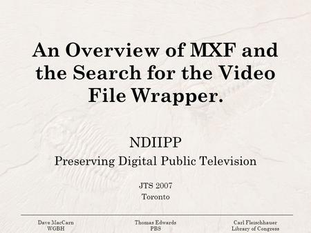 An Overview of MXF and the Search for the Video File Wrapper.