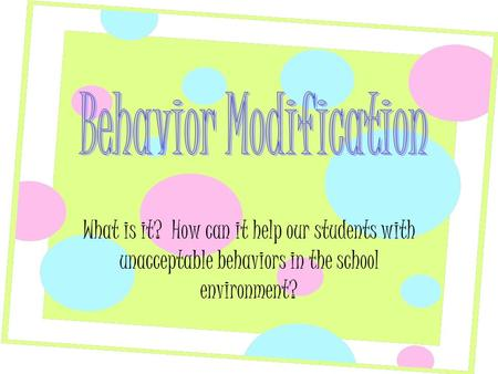What is it? How can it help our students with unacceptable behaviors in the school environment?