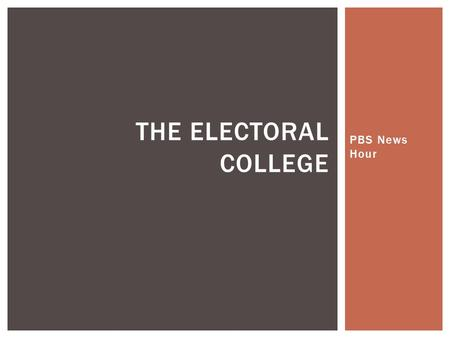 PBS News Hour THE ELECTORAL COLLEGE.  Why does the U.S. have the Electoral College system? QUESTION 1.