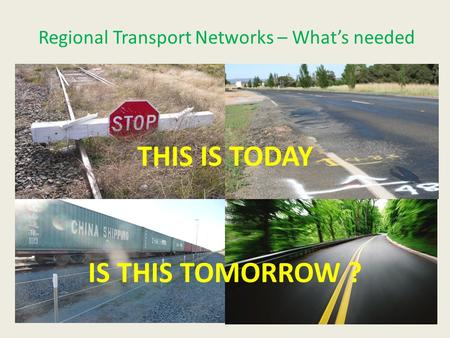 Regional Transport Networks – What's needed THIS IS TODAY IS THIS TOMORROW ?
