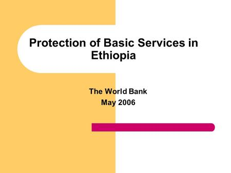 Protection of Basic Services in Ethiopia The World Bank May 2006.