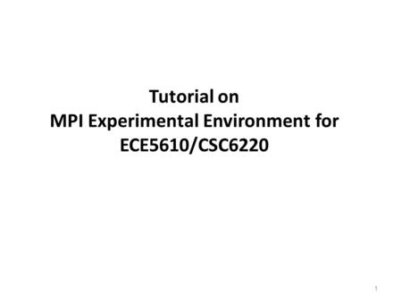 Tutorial on MPI Experimental Environment for ECE5610/CSC6220 1.