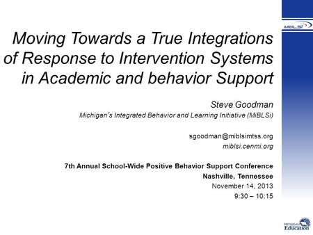 Moving Towards a True Integrations of Response to Intervention Systems in Academic and behavior Support Steve Goodman Michigan's Integrated Behavior and.