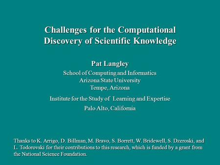 Pat Langley School of Computing and Informatics Arizona State University Tempe, Arizona Institute for the Study of Learning and Expertise Palo Alto, California.