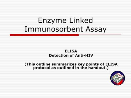 Enzyme Linked Immunosorbent Assay ELISA Detection of Anti-HIV (This outline summarizes key points of ELISA protocol as outlined in the handout.)