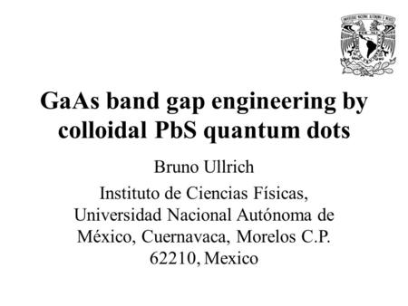 GaAs band gap engineering by colloidal PbS quantum dots Bruno Ullrich Instituto de Ciencias Físicas, Universidad Nacional Autónoma de México, Cuernavaca,