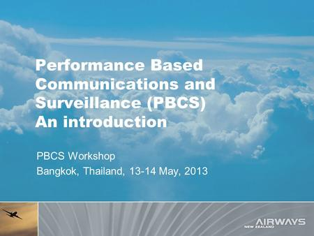 Performance Based Communications and Surveillance (PBCS) An introduction PBCS Workshop Bangkok, Thailand, 13-14 May, 2013.