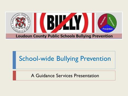 School-wide Bullying Prevention A Guidance Services Presentation.