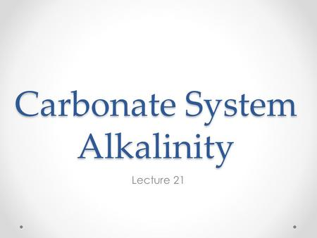 Carbonate System Alkalinity Lecture 21. TOTH TOTH is the total amount of component H +, rather than the total of the species H +. o Every species containing.