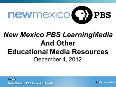PBS Education: CONFIDENTIAL New Mexico PBS LearningMedia And Other Educational Media Resources December 4, 2012.