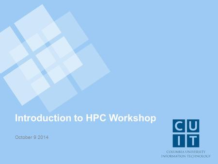 Introduction to HPC Workshop October 9 2014. Introduction Rob Lane HPC Support Research Computing Services CUIT.
