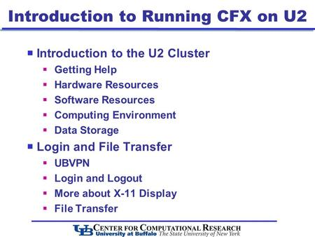 Introduction to Running CFX on U2  Introduction to the U2 Cluster  Getting Help  Hardware Resources  Software Resources  Computing Environment  Data.