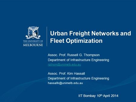Urban Freight Networks and Fleet Optimization Assoc. Prof. Russell G. Thompson Department of Infrastructure Engineering Assoc. Prof.