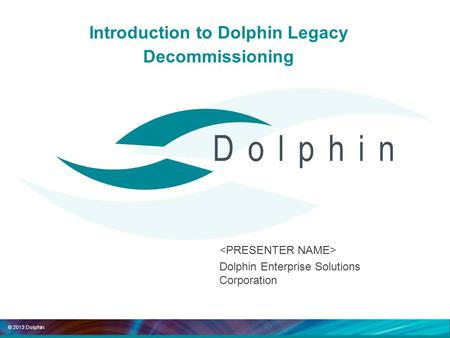 © 2013 Dolphin. Can you Continue to Ignore Data Encryption in SAP? Introduction to Dolphin Legacy Decommissioning Dolphin Enterprise Solutions Corporation.