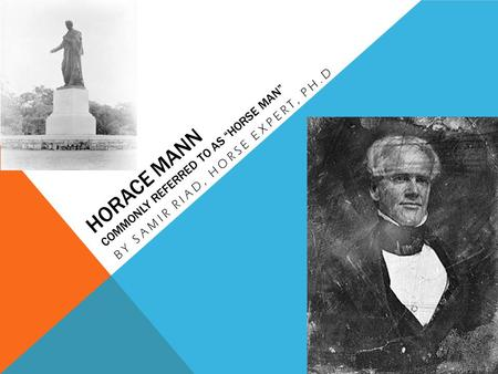 "HORACE MANN COMMONLY REFERRED TO AS ""HORSE MAN"" BY SAMIR RIAD, HORSE EXPERT, PH.D."