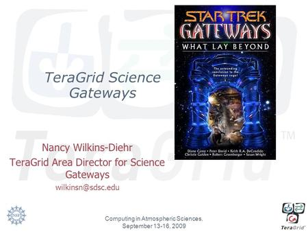 TeraGrid Science Gateways Nancy Wilkins-Diehr TeraGrid Area Director for Science Gateways Computing in Atmospheric Sciences, September.
