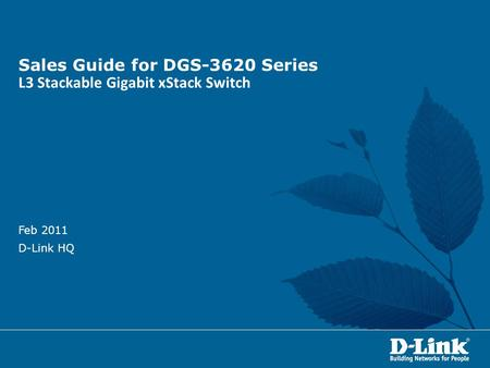 Sales Guide for DGS-3620 Series L3 Stackable Gigabit xStack Switch Feb 2011 D-Link HQ.