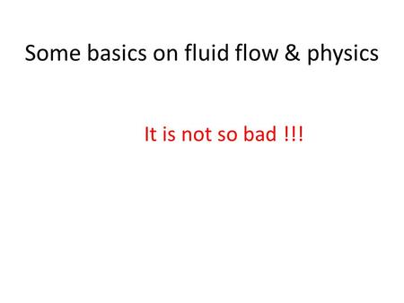 Some basics on fluid flow & physics It is not so bad !!!