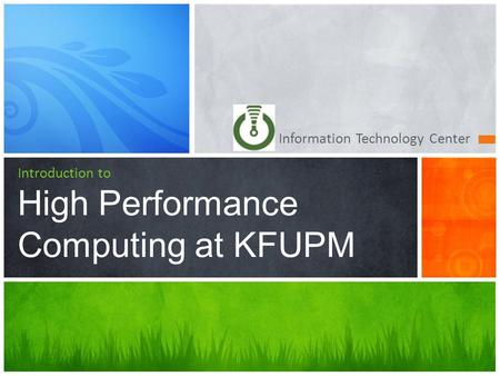 Information Technology Center Introduction to High Performance Computing at KFUPM.