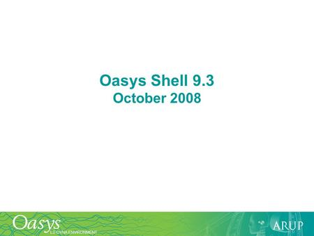 LS-DYNA ENVIRONMENT Oasys Shell 9.3 October 2008.