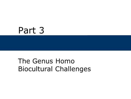 The Genus Homo Biocultural Challenges