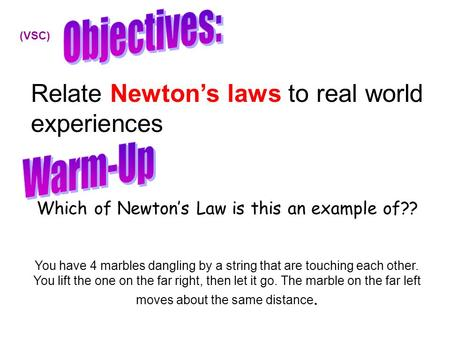 Which of Newton's Law is this an example of?? You have 4 marbles dangling by a string that are touching each other. You lift the one on the far right,