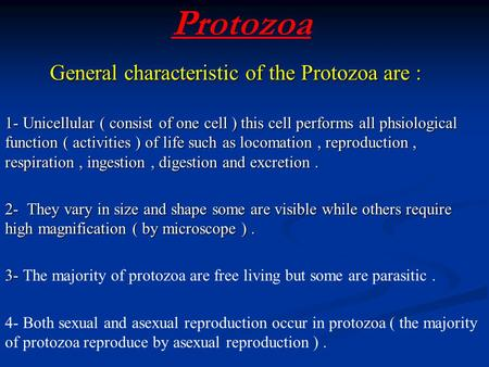 Protozoa General characteristic of the Protozoa are : General characteristic of the Protozoa are : 1- Unicellular ( consist of one cell ) this cell performs.