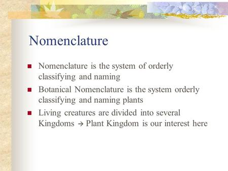 Nomenclature Nomenclature is the system of orderly classifying and naming Botanical Nomenclature is the system orderly classifying and naming plants Living.