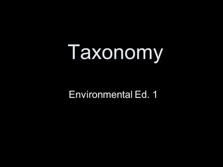 Taxonomy Environmental Ed. 1. Taxonomy The science of naming and classifying organisms.