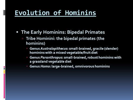 Evolution of Hominins The Early Hominins: Bipedal Primates