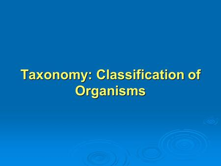 Taxonomy: Classification of Organisms. LEARNING OBJECTIVE 1 Define taxonomy & evolution Define taxonomy & evolution Explain why the assignment of a scientific.