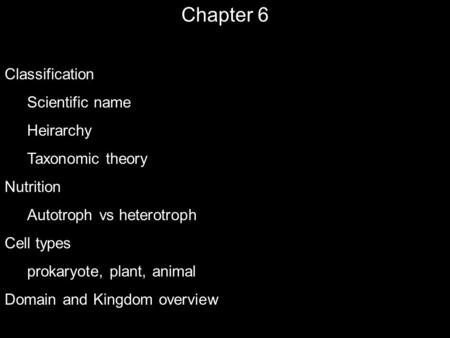Chapter 6 Classification Scientific name Heirarchy Taxonomic theory <strong>Nutrition</strong> Autotroph vs heterotroph Cell types prokaryote, plant, animal Domain and.