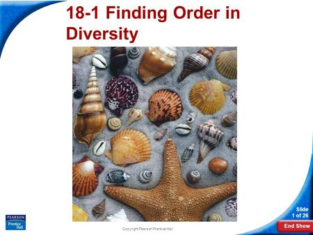 End Show Slide 1 of 26 Copyright Pearson Prentice Hall 18-1 Finding Order in Diversity.
