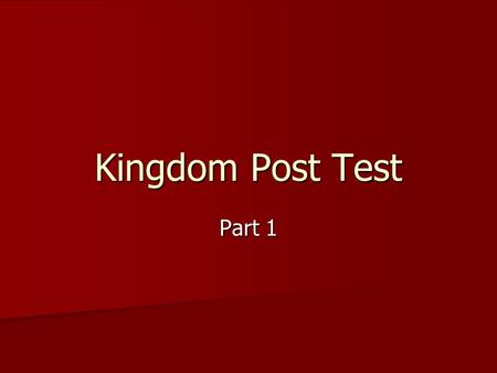 Kingdom Post Test Part 1.