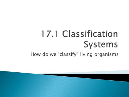 "How do we ""classify"" living organisms.  Classification: the systematic grouping of organisms based on common characteristics  Taxonomy: the science."