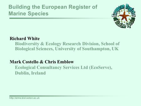 Building the European Register of Marine Species Richard White Biodiversity & Ecology Research Division, School of Biological.