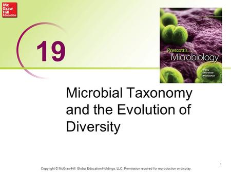 Microbial Taxonomy and the Evolution of Diversity 1 19 Copyright © McGraw-Hill Global Education Holdings, LLC. Permission required for reproduction or.