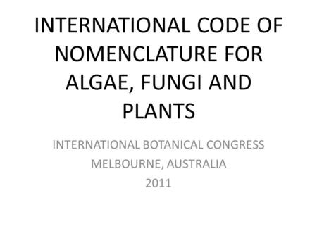 INTERNATIONAL CODE OF NOMENCLATURE FOR ALGAE, FUNGI AND PLANTS INTERNATIONAL BOTANICAL CONGRESS MELBOURNE, AUSTRALIA 2011.