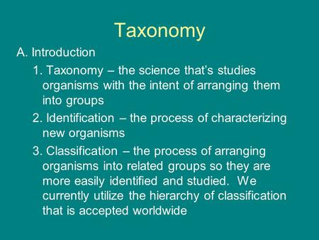 Taxonomy A. Introduction 1. Taxonomy – the science that's studies organisms with the intent of arranging them into groups 2. Identification – the process.